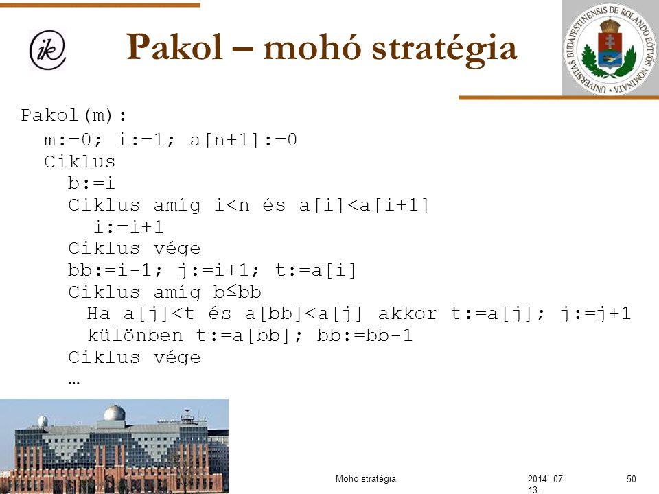 Pakol – mohó stratégia Pakol(m): m:=0; i:=1; a[n+1]:=0 Ciklus b:=i